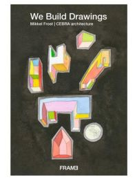 We Build Drawings: Mikkel Frost, CEBRA architecture
